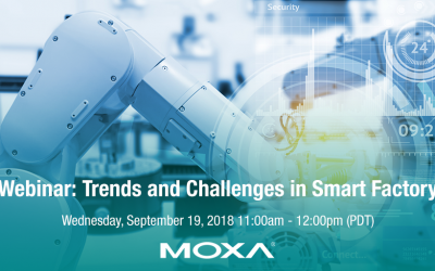 Register for the September 2018 Moxa Webinar:  Trends and Challenges in Smart Factory